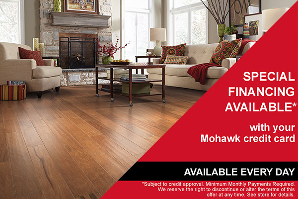 SPECIAL FINANCING AVAILABLE*  with your Mohawk credit card.  AVAILABLE EVERY DAY  *Subject to credit approval. Minimum  Monthly Payments Required. We reserve  the right to discontinue or alter the  terms of this offer at any time. See store for details.